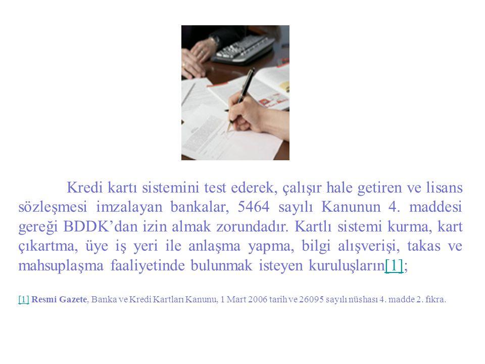 Kredi kartı sistemini test ederek, çalışır hale getiren ve lisans sözleşmesi imzalayan bankalar, 5464 sayılı Kanunun 4. maddesi gereği BDDK'dan izin almak zorundadır. Kartlı sistemi kurma, kart çıkartma, üye iş yeri ile anlaşma yapma, bilgi alışverişi, takas ve mahsuplaşma faaliyetinde bulunmak isteyen kuruluşların[1];